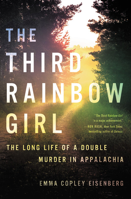 The Third Rainbow Girl: The Long Life of a Double Murder in Appalachia Emma Copley Eisenberg, Hachette Books, $27,