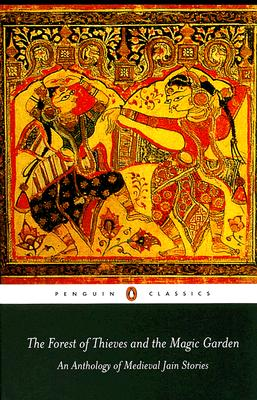 The Forest of Thieves and the Magic Garden: An Anthology of Medieval Jain Stories Cover Image