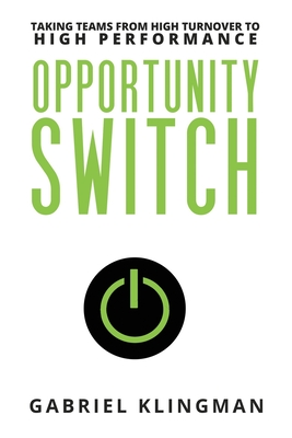 Opportunity Switch: Taking Teams from High Turnover to High Performance Cover Image