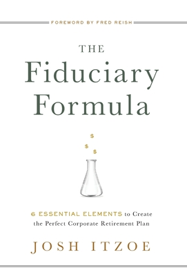 The Fiduciary Formula: 6 Essential Elements to Create the Perfect Corporate Retirement Plan Cover Image