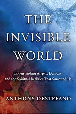 The Invisible World: Understanding Angels, Demons, and the Spiritual Realities That Surround Us Cover Image