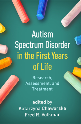 Autism Spectrum Disorder in the First Years of Life: Research, Assessment, and Treatment Cover Image