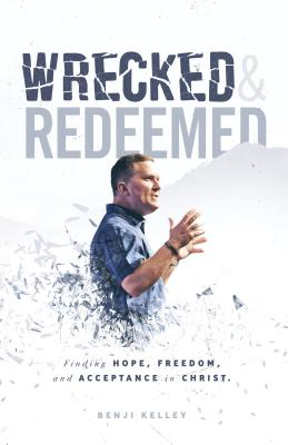Wrecked and Redeemed: Finding Hope, Freedom, and Acceptance in Christ Cover Image