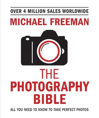 The Photography Bible: All You Need to Know to Take Perfect Photos Cover Image