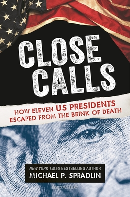 Close Calls: How Eleven US Presidents Escaped from the Brink of Death Cover Image
