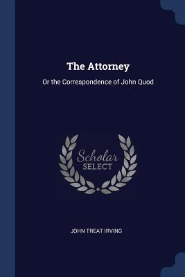 The Attorney: Or the Correspondence of John Quod Cover Image