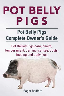 Pot Belly Pigs. Pot Belly Pigs Complete Owners Guide. Pot Bellied Pigs care, health, temperament, training, senses, costs, feeding and activities. Cover Image