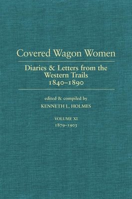 Covered Wagon Women, Volume 11: Diaries and Letters from the West 1840-1890 Cover Image