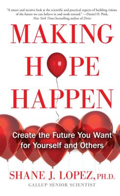 Making Hope Happen: Create the Future You Want for Yourself and Others Cover Image