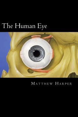 The Human Eye: A Fascinating Book Containing Human Eye Facts, Trivia, Images & Memory Recall Quiz: Suitable for Adults & Children Cover Image