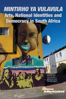 Mintirho ya Vulavula: Arts, National Identities and Democracy Cover Image