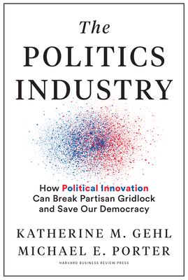 The Politics Industry: How Political Innovation Can Break Partisan Gridlock and Save Our Democracy Cover Image