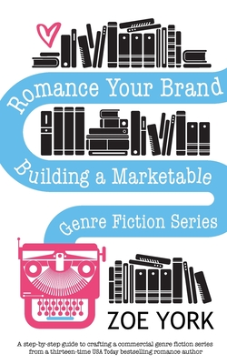 Romance Your Brand: Building a Marketable Genre Fiction Series Cover Image
