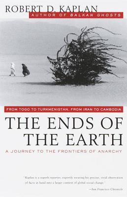 The Ends of the Earth: From Togo to Turkmenistan, from Iran to Cambodia, a Journey to the Frontiers of Anarchy Cover Image