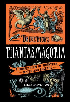 Breverton's Phantasmagoria: A Compendium of Monsters, Myths and Legends Cover Image