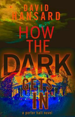 How the Dark Gets in: A Porter Hall Novel Cover Image