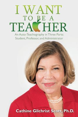 I Want to Be a Teacher: An Auto-Teachography in Three Parts: Student, Professor, and Administrator Cover Image