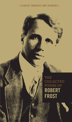 The Collected Poems of Robert Frost (Classic Thoughts and Thinkers) Cover Image
