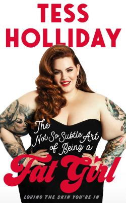 The Not So Subtle Art of Being a Fat Girl: Loving the Skin You're in Cover Image