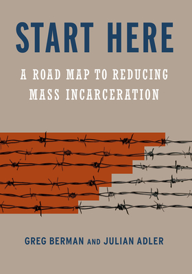 Start Here: A Road Map to Reducing Mass Incarceration Cover Image