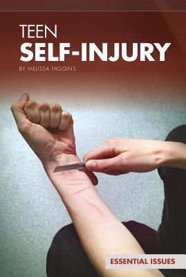 Teen Self-Injury (Essential Issues) Cover Image