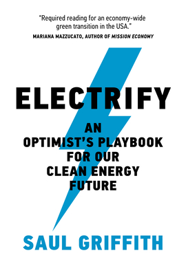 Electrify: An Optimist's Playbook for Our Clean Energy Future Cover Image