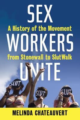 Sex Workers Unite: A History of the Movement from Stonewall to SlutWalk Cover Image