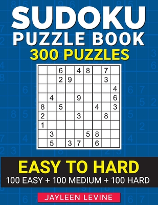Sudoku Puzzle Book, 300 Puzzles, Easy to Hard, 100 Easy + 100 Medium + 100 Hard: Keep Your Mind Sharp (Gift Idea for Sudoku Lovers) Cover Image