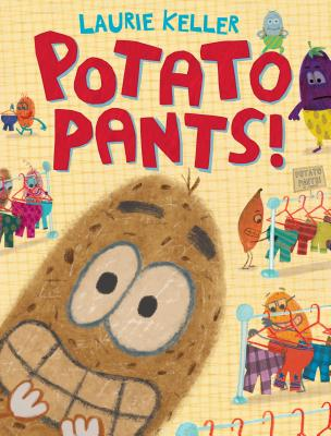 Potato Pants! by Laurie Keller