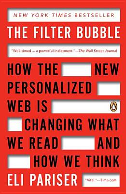 The Filter Bubble: How the New Personalized Web Is Changing What We Read and How We Think Cover Image