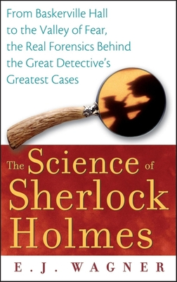 The Science of Sherlock Holmes: From Baskerville Hall to the Valley of Fear, the Real Forensics Behind the Great Detective's Greatest Cases Cover Image