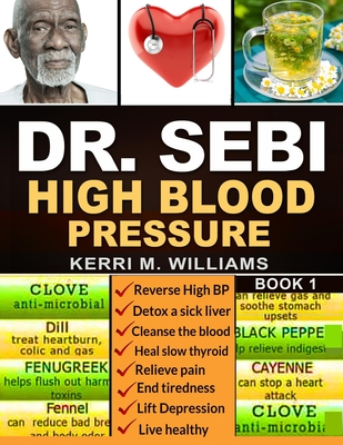 Dr Sebi: The Step by Step Guide to Cleanse the Colon, Detox the Liver and Lower High Blood Pressure Naturally The Eat to Live P Cover Image