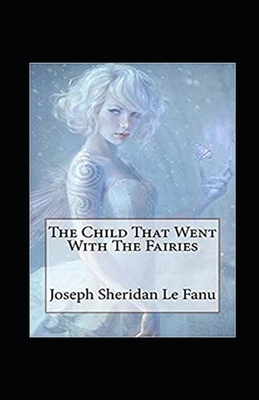 The Child That Went With The Fairies Annotated Cover Image