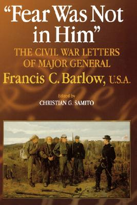 Fear Was Not in Him: The Civil War Letters of General Francis C. Barlow, U.S.a (North's Civil War) Cover Image