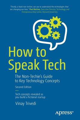 How to Speak Tech: The Non-Techie's Guide to Key Technology Concepts Cover Image