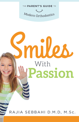 Smiles with Passion: The Parent's Guide to Modern Orthodontics Cover Image