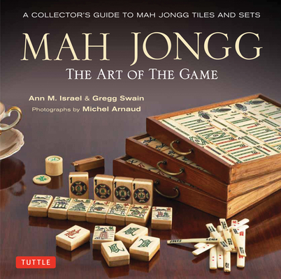 Mah Jongg: The Art of the Game: A Collector's Guide to Mah Jongg Tiles and Sets Cover Image