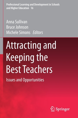 Attracting and Keeping the Best Teachers: Issues and Opportunities (Professional Learning and Development in Schools and Higher #16) Cover Image