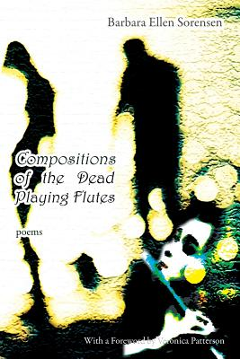 Compositions of the Dead Playing Flutes - Poems Cover Image