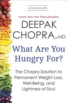 What Are You Hungry For?: The Chopra Solution to Permanent Weight Loss, Well-Being, and Lightness of Soul Cover Image
