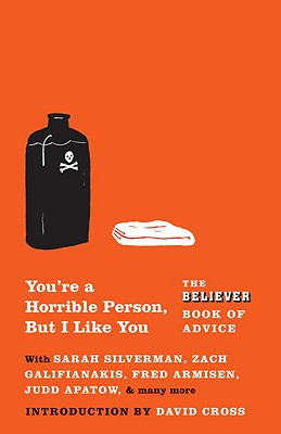 You're a Horrible Person, But I Like You: The Believer Book of Advice Cover Image