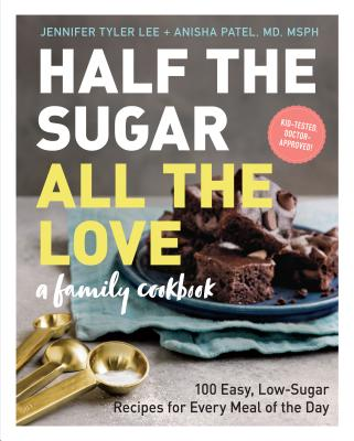 Half the Sugar, All the Love: 100 Easy, Low-Sugar Recipes for Every Meal of the Day Cover Image