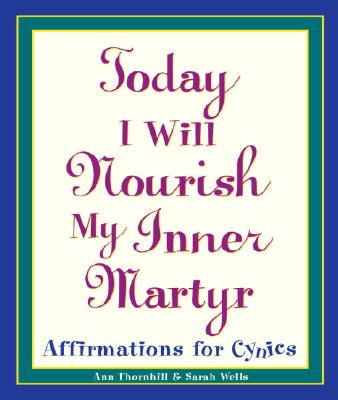 Today I Will Nourish My Inner Martyr Cover