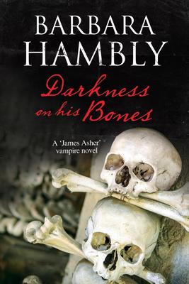 Darkness on His Bones: A Vampire Mystery (James Asher Vampire Novel #6) Cover Image