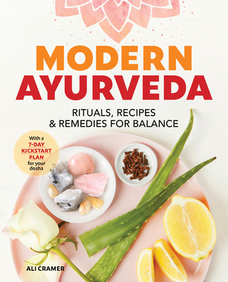Modern Ayurveda: Rituals, Recipes, and Remedies for Balance Cover Image