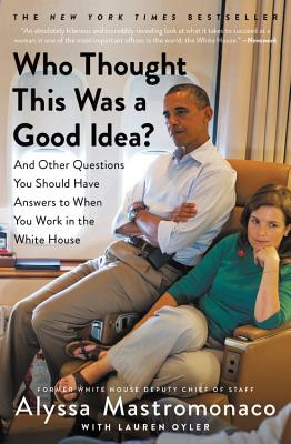 Who Thought This Was a Good Idea?: And Other Questions You Should Have Answers to When You Work in the White House Cover Image