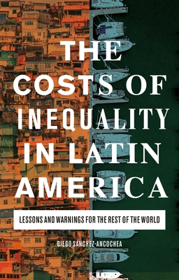 The Costs of Inequality in Latin America: Lessons and Warnings for the Rest of the World Cover Image