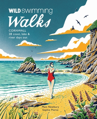 Wild Swimming Walks Cornwall: 28 Coast, Lake and River Days Out Cover Image