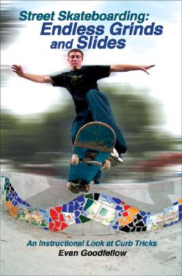 Street Skateboarding: Endless Grinds and Slides: An Instructional Look at Curb Tricks Cover Image