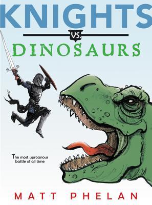 Knights vs Dinosaurs by Matt Phelan